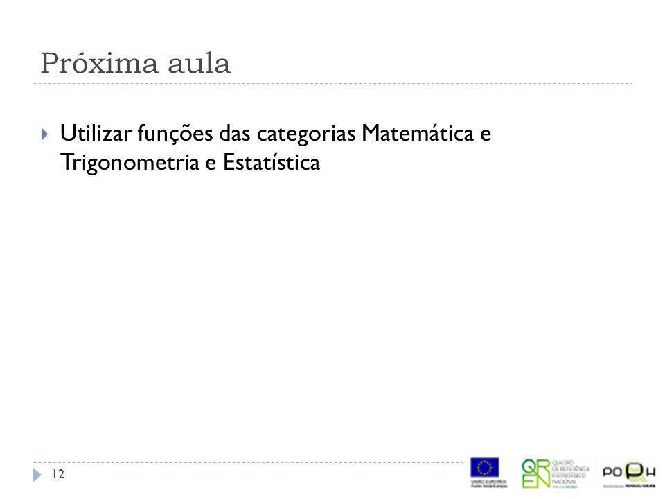 Próxima aula  Utilizar funções das categorias Matemática e Trigonometria e Estatística 12