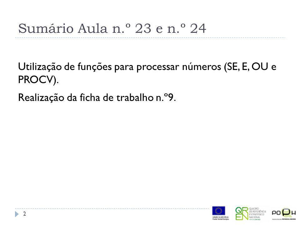 Sumário Aula n.º 23 e n.º 24 Utilização de funções para processar números (SE, E, OU e PROCV).
