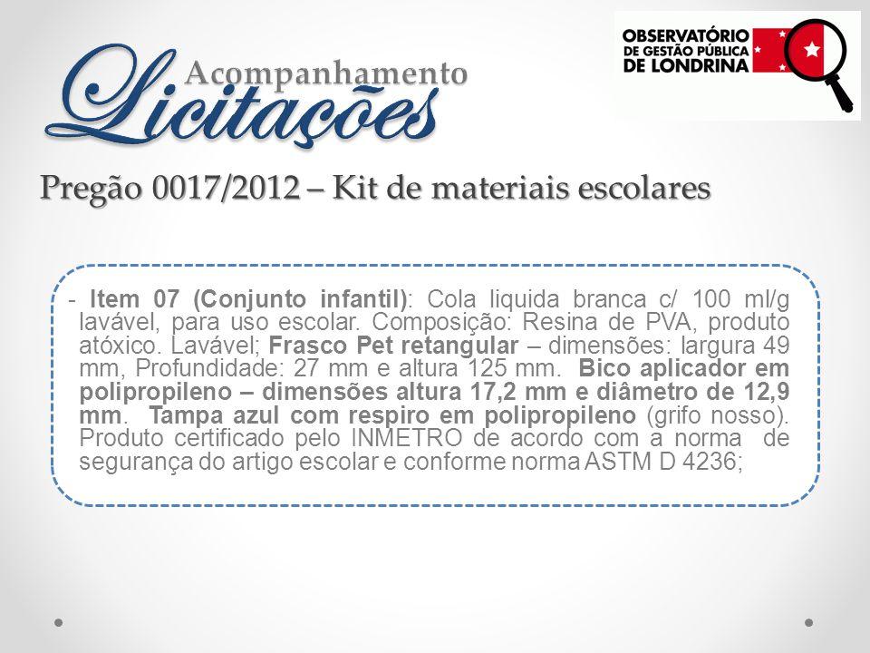 - Item 07 (Conjunto infantil): Cola liquida branca c/ 100 ml/g lavável, para uso escolar.