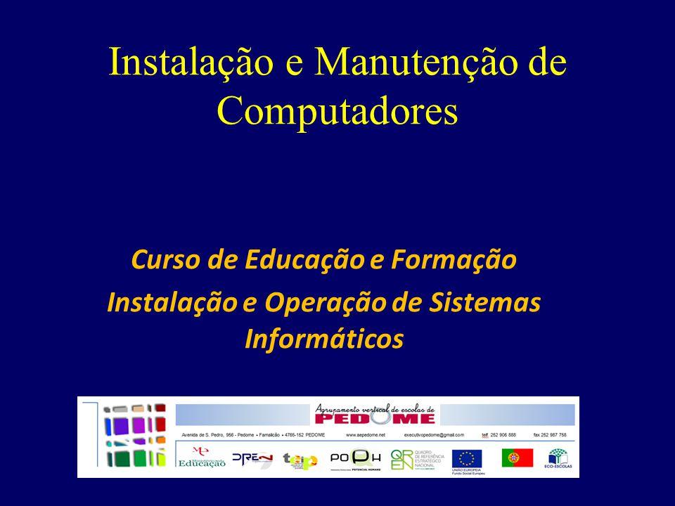 Instalação e Manutenção de Computadores Curso de Educação e Formação Instalação e Operação de Sistemas Informáticos