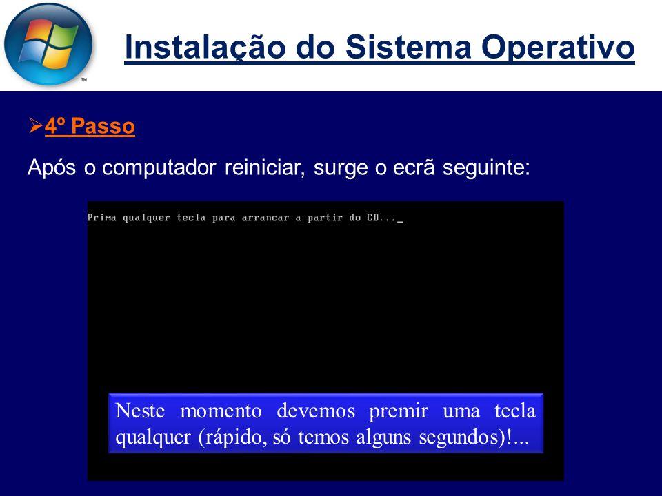 Instalação do Sistema Operativo  4º Passo Após o computador reiniciar, surge o ecrã seguinte: Neste momento devemos premir uma tecla qualquer (rápido, só temos alguns segundos)!...