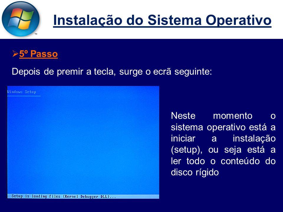 Instalação do Sistema Operativo  5º Passo Depois de premir a tecla, surge o ecrã seguinte: Neste momento o sistema operativo está a iniciar a instalação (setup), ou seja está a ler todo o conteúdo do disco rígido