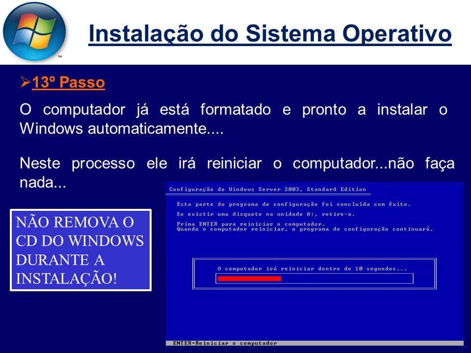 Instalação do Sistema Operativo O computador já está formatado e pronto a instalar o Windows automaticamente....