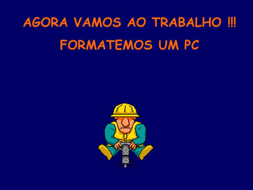 AGORA VAMOS AO TRABALHO !!! FORMATEMOS UM PC