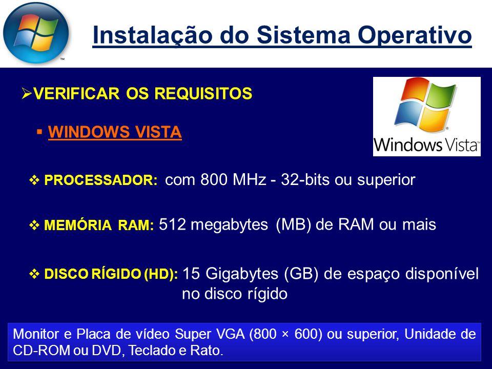 Instalação do Sistema Operativo  VERIFICAR OS REQUISITOS  WINDOWS SEVEN  PROCESSADOR:  MEMÓRIA RAM:  DISCO RÍGIDO (HD): Monitor e Placa de vídeo Super VGA (800 × 600) ou superior, Unidade de CD-ROM ou DVD, Teclado e Rato.
