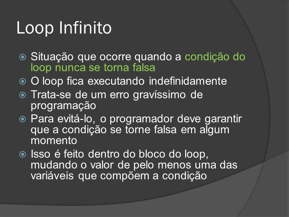 Loop Infinito  Situação que ocorre quando a condição do loop nunca se torna falsa  O loop fica executando indefinidamente  Trata-se de um erro grav