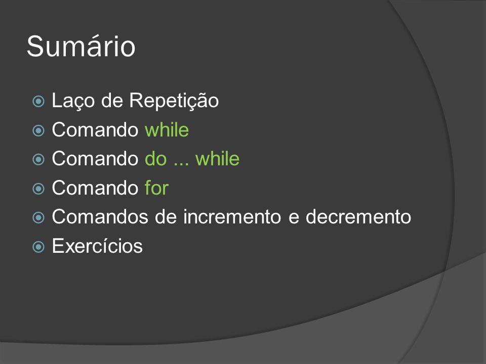 Sumário  Laço de Repetição  Comando while  Comando do... while  Comando for  Comandos de incremento e decremento  Exercícios