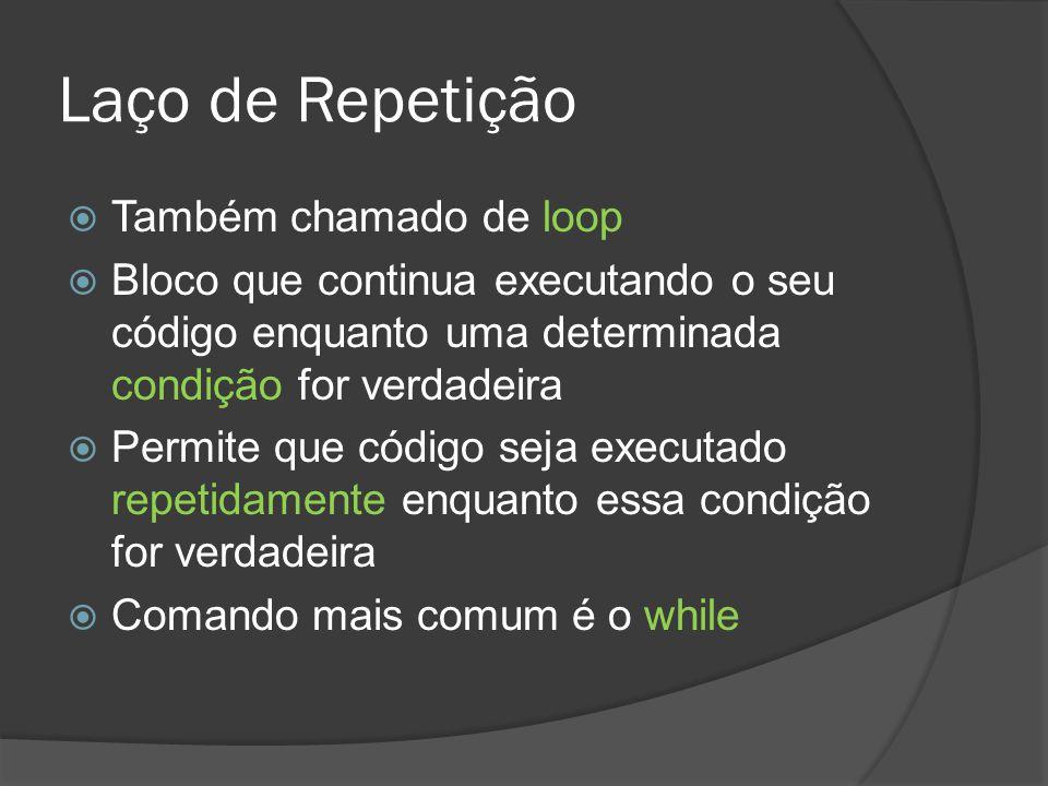 Laço de Repetição  Também chamado de loop  Bloco que continua executando o seu código enquanto uma determinada condição for verdadeira  Permite que