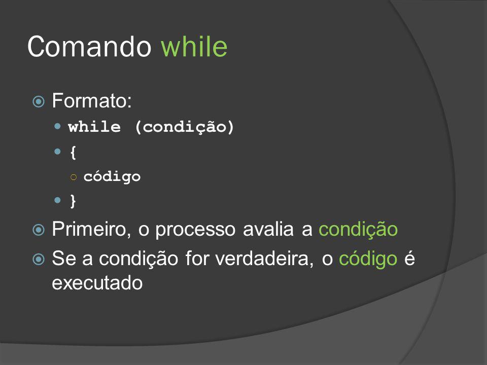 Comando while  Após executar o código, a condição é avaliada novamente  Se a condição for verdadeira, o código é executado novamente  Enquanto a condição for verdadeira, o bloco será executado repetidamente  No momento em que a condição se tornar falsa, o processo pára de executar o while