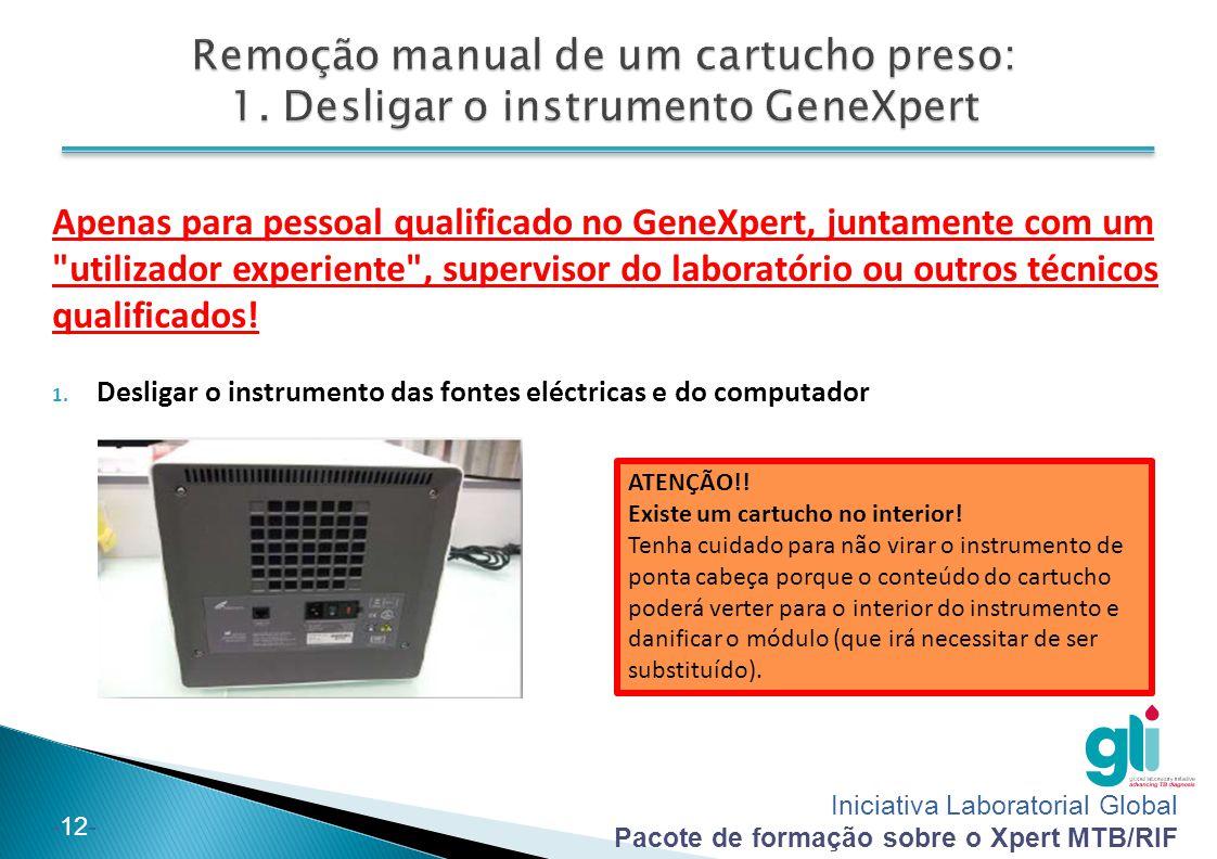 Iniciativa Laboratorial Global Pacote de formação sobre o Xpert MTB/RIF -12- Apenas para pessoal qualificado no GeneXpert, juntamente com um