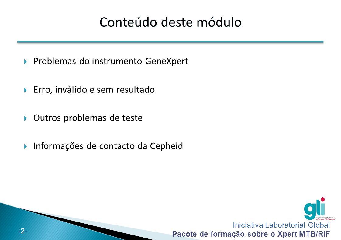 Iniciativa Laboratorial Global Pacote de formação sobre o Xpert MTB/RIF -2--2- Conteúdo deste módulo  Problemas do instrumento GeneXpert  Erro, invá