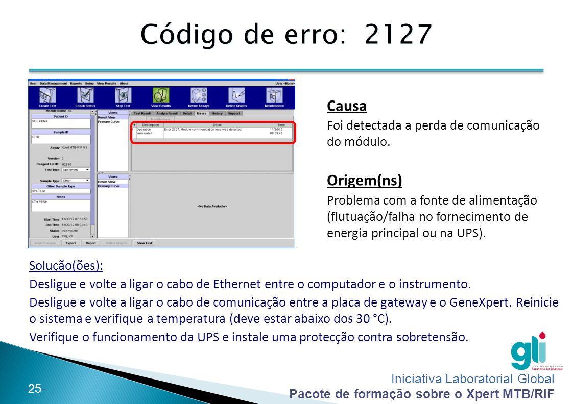 Iniciativa Laboratorial Global Pacote de formação sobre o Xpert MTB/RIF -25- Código de erro: 2127 Solução(ões): Desligue e volte a ligar o cabo de Eth