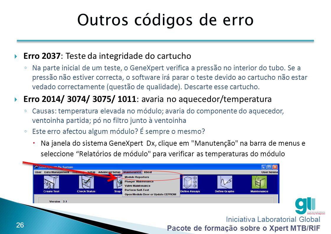 Iniciativa Laboratorial Global Pacote de formação sobre o Xpert MTB/RIF -26- Outros códigos de erro  Erro 2037: Teste da integridade do cartucho ◦ Na