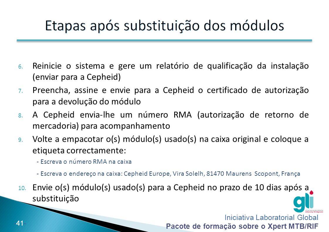 Iniciativa Laboratorial Global Pacote de formação sobre o Xpert MTB/RIF -41- 6. Reinicie o sistema e gere um relatório de qualificação da instalação (