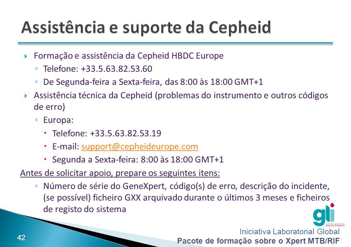 Iniciativa Laboratorial Global Pacote de formação sobre o Xpert MTB/RIF -42-  Formação e assistência da Cepheid HBDC Europe ◦ Telefone: +33.5.63.82.5
