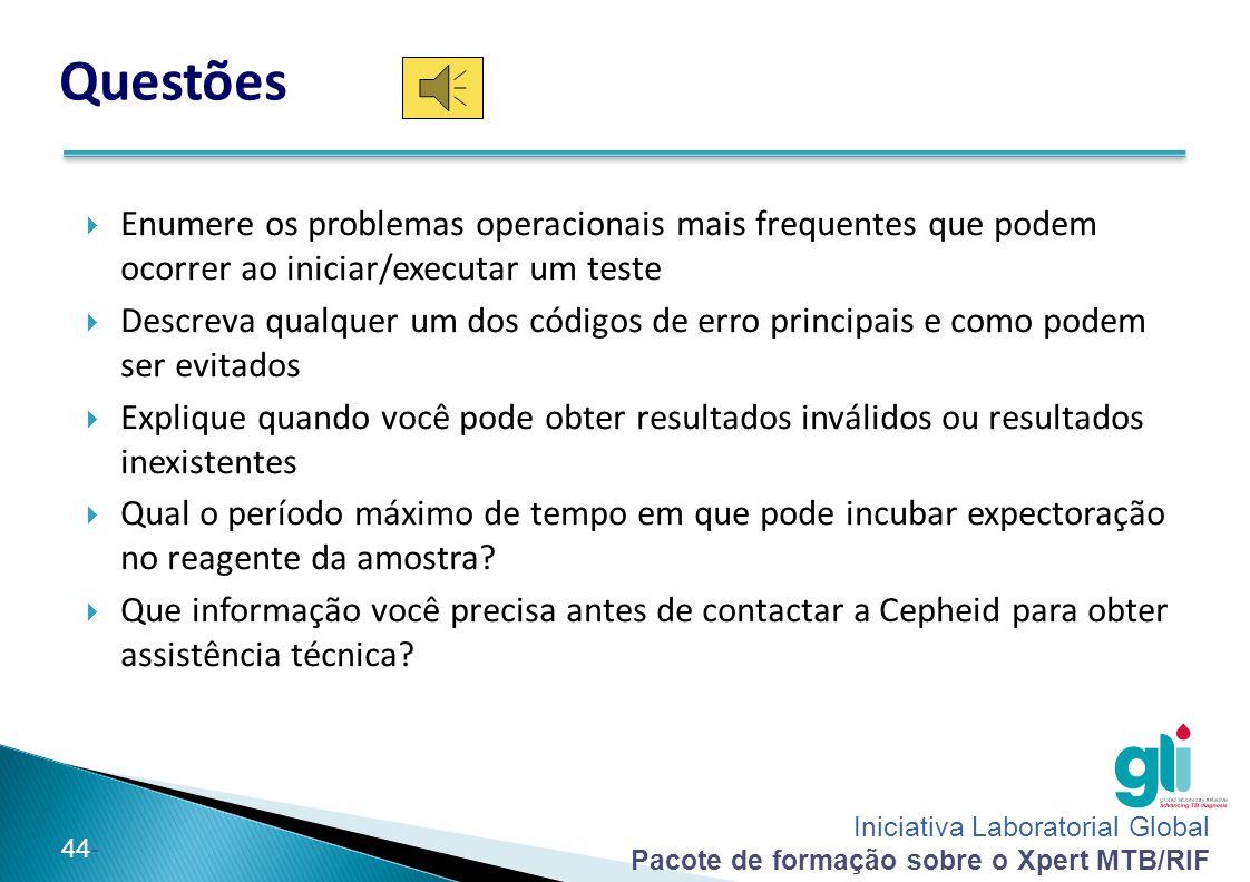 Iniciativa Laboratorial Global Pacote de formação sobre o Xpert MTB/RIF -44- Questões  Enumere os problemas operacionais mais frequentes que podem oc
