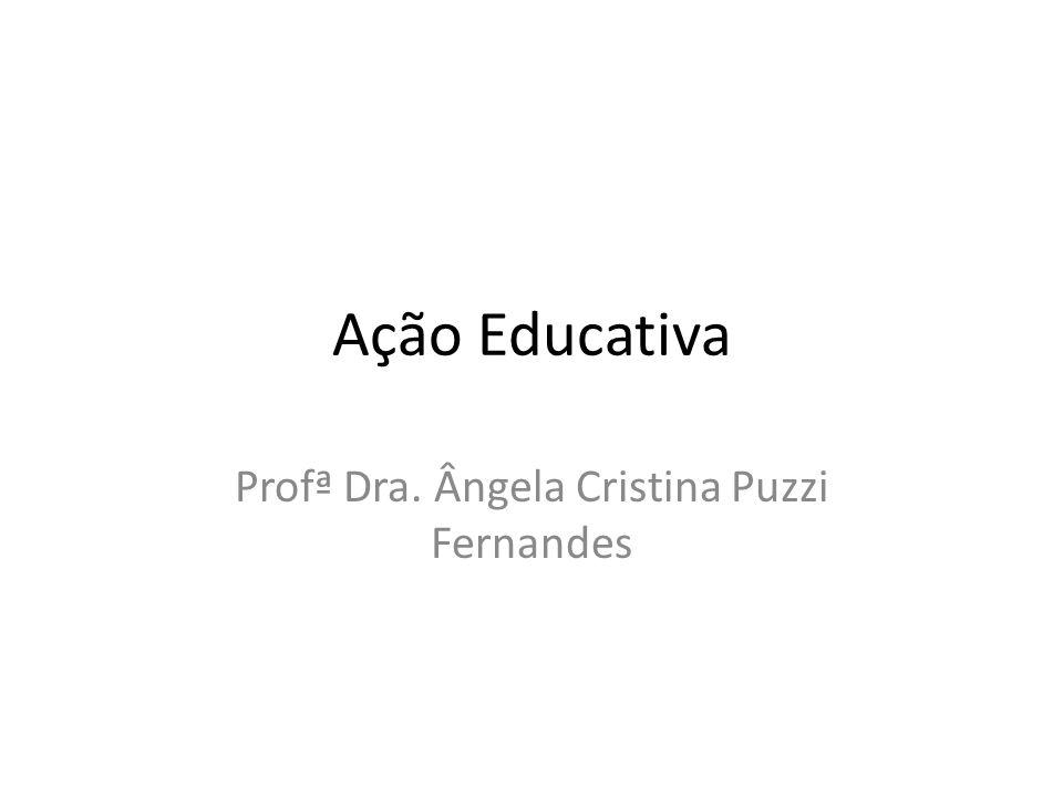 Ação Educativa Profª Dra. Ângela Cristina Puzzi Fernandes