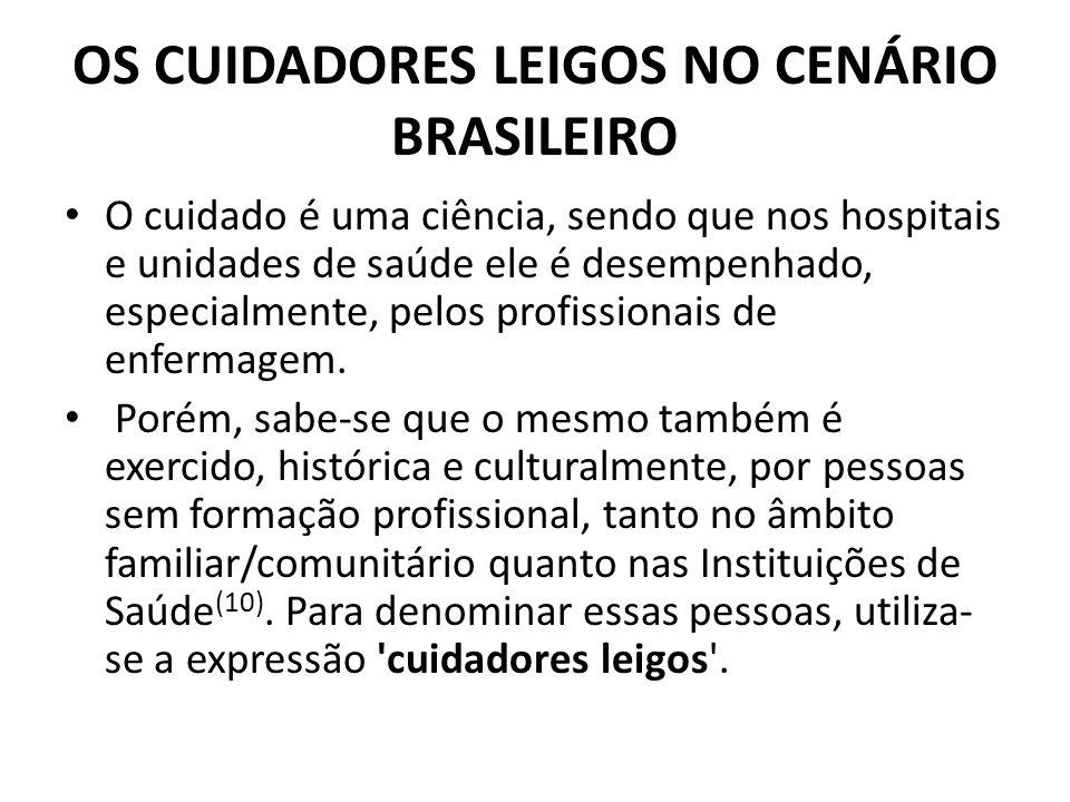 OS CUIDADORES LEIGOS NO CENÁRIO BRASILEIRO O cuidado é uma ciência, sendo que nos hospitais e unidades de saúde ele é desempenhado, especialmente, pelos profissionais de enfermagem.