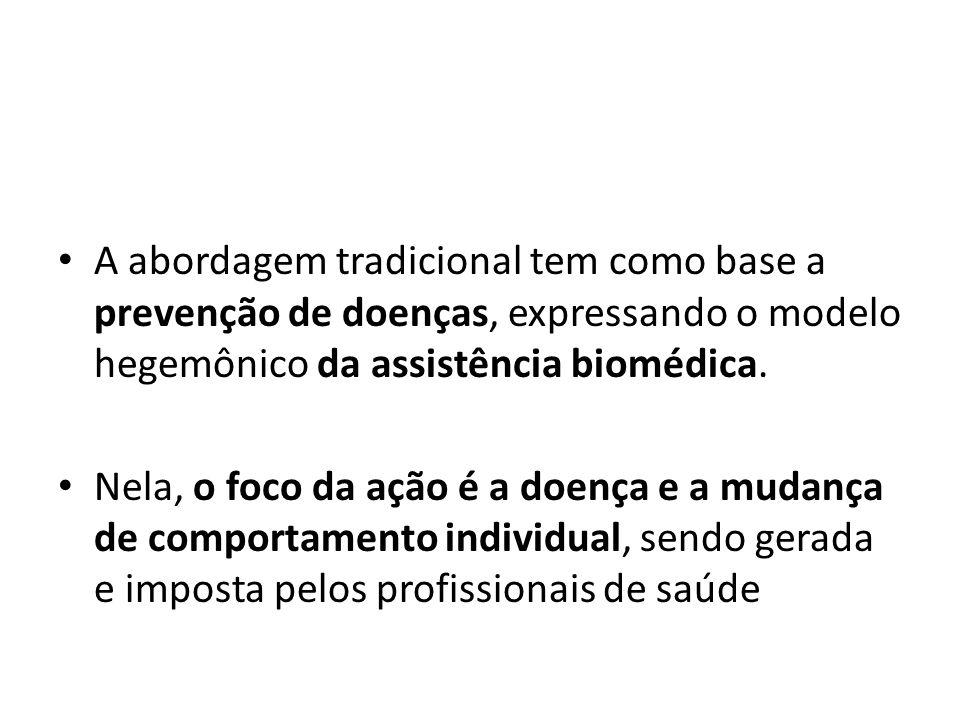 A abordagem tradicional tem como base a prevenção de doenças, expressando o modelo hegemônico da assistência biomédica.