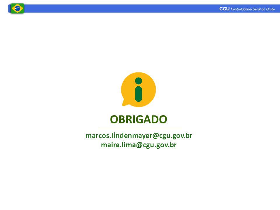 OBRIGADO marcos.lindenmayer@cgu.gov.br maira.lima@cgu.gov.br