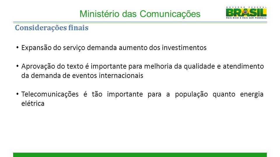 Cobertura Ministério das Comunicações Expansão do serviço demanda aumento dos investimentos Aprovação do texto é importante para melhoria da qualidade e atendimento da demanda de eventos internacionais Telecomunicações é tão importante para a população quanto energia elétrica