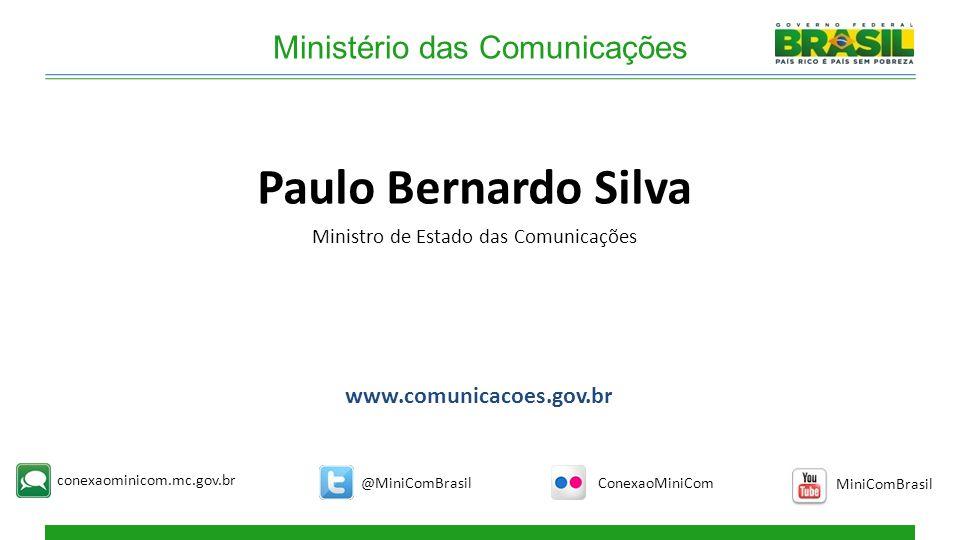 Ministério das Comunicações MiniComBrasil conexaominicom.mc.gov.br ConexaoMiniCom@MiniComBrasil www.comunicacoes.gov.br Paulo Bernardo Silva Ministro de Estado das Comunicações