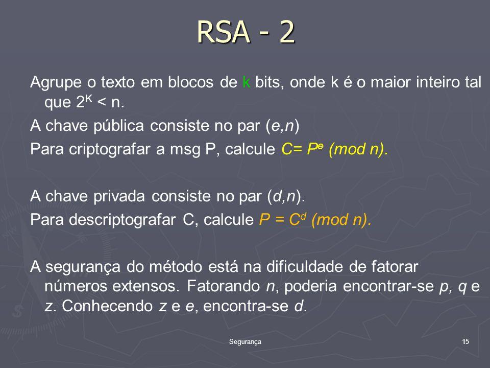 Segurança15 RSA - 2 Agrupe o texto em blocos de k bits, onde k é o maior inteiro tal que 2 K < n.