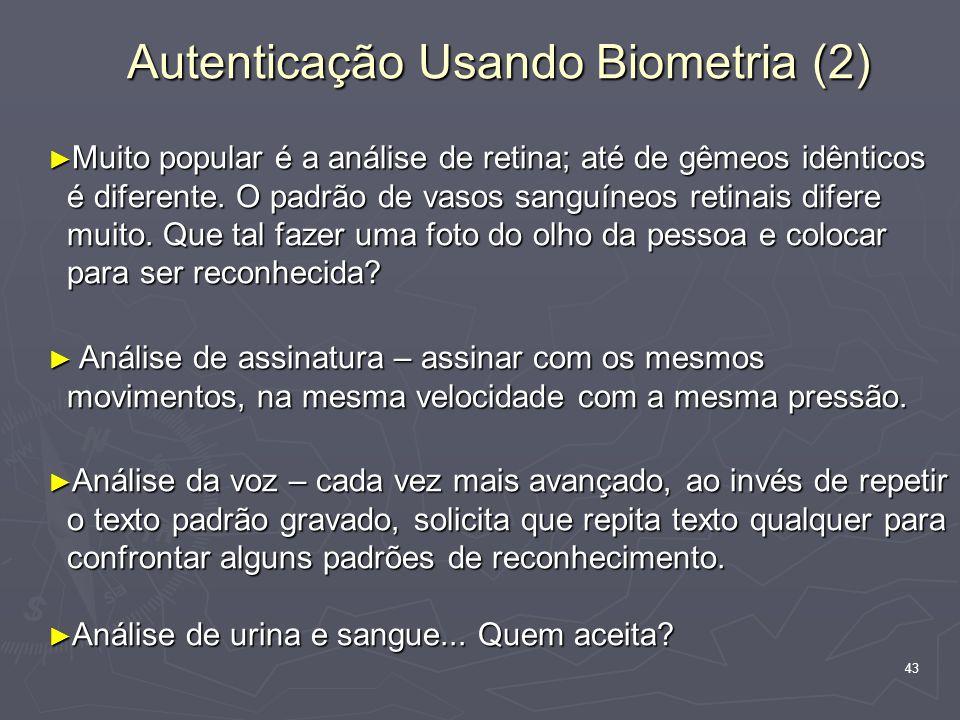 43 Autenticação Usando Biometria (2) ► Muito popular é a análise de retina; até de gêmeos idênticos é diferente.