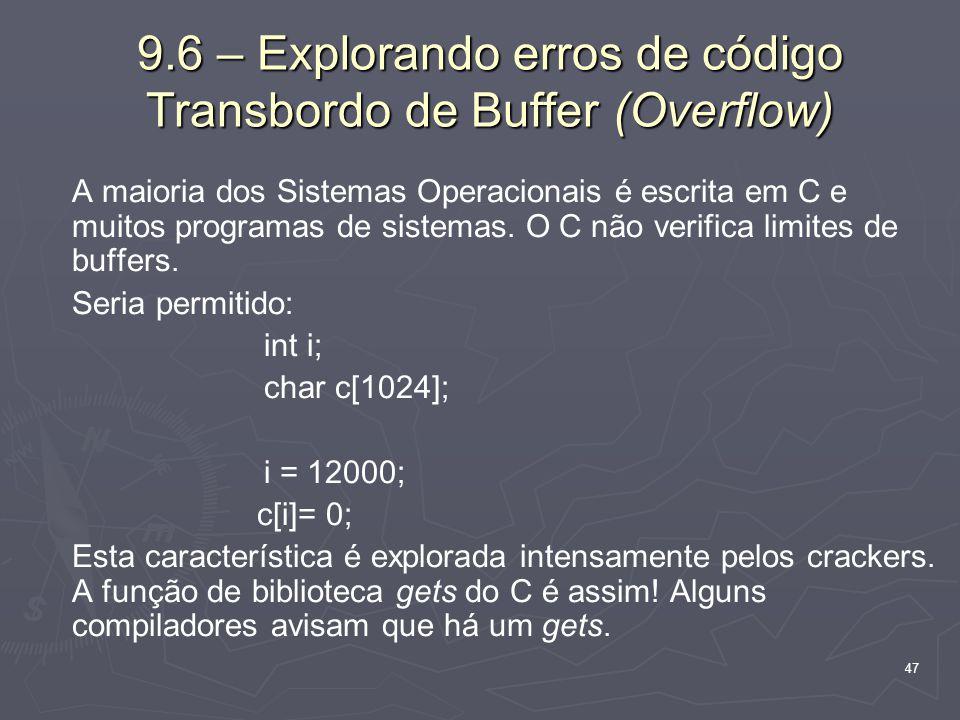 47 9.6 – Explorando erros de código Transbordo de Buffer (Overflow) A maioria dos Sistemas Operacionais é escrita em C e muitos programas de sistemas.