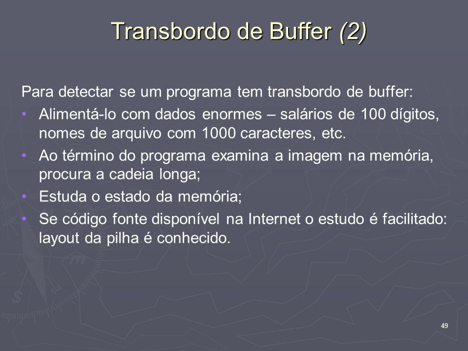 49 Transbordo de Buffer (2) Para detectar se um programa tem transbordo de buffer: Alimentá-lo com dados enormes – salários de 100 dígitos, nomes de arquivo com 1000 caracteres, etc.
