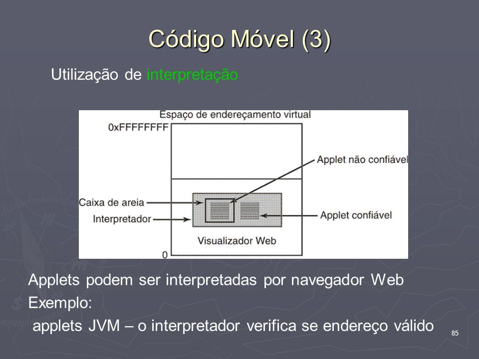 85 Código Móvel (3) Applets podem ser interpretadas por navegador Web Exemplo: applets JVM – o interpretador verifica se endereço válido Utilização de interpretação