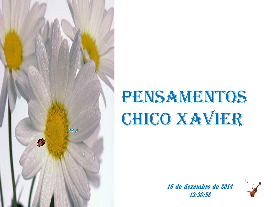 PENSAMENTOS CHICO XAVIER 16 de dezembro de 2014 13:40:32