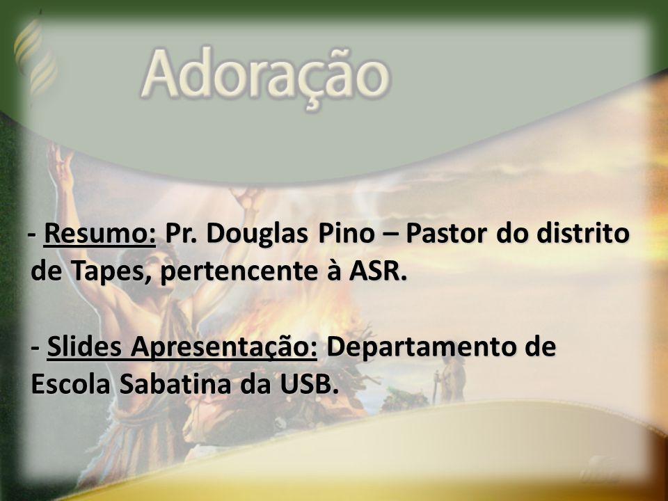 - Resumo: Pr. Douglas Pino – Pastor do distrito de Tapes, pertencente à ASR. de Tapes, pertencente à ASR. - Slides Apresentação: Departamento de - Sli