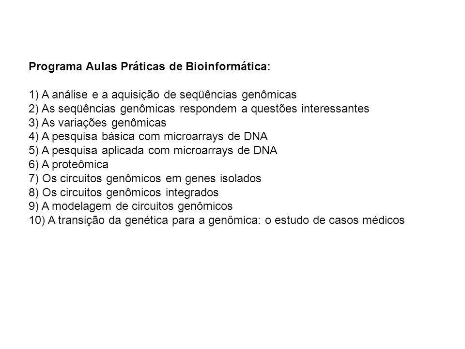 Programa Aulas Práticas de Bioinformática: 1) A análise e a aquisição de seqüências genômicas 2) As seqüências genômicas respondem a questões interess