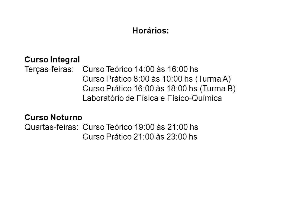 Horários: Curso Integral Terças-feiras:Curso Teórico 14:00 às 16:00 hs Curso Prático 8:00 às 10:00 hs (Turma A) Curso Prático 16:00 às 18:00 hs (Turma