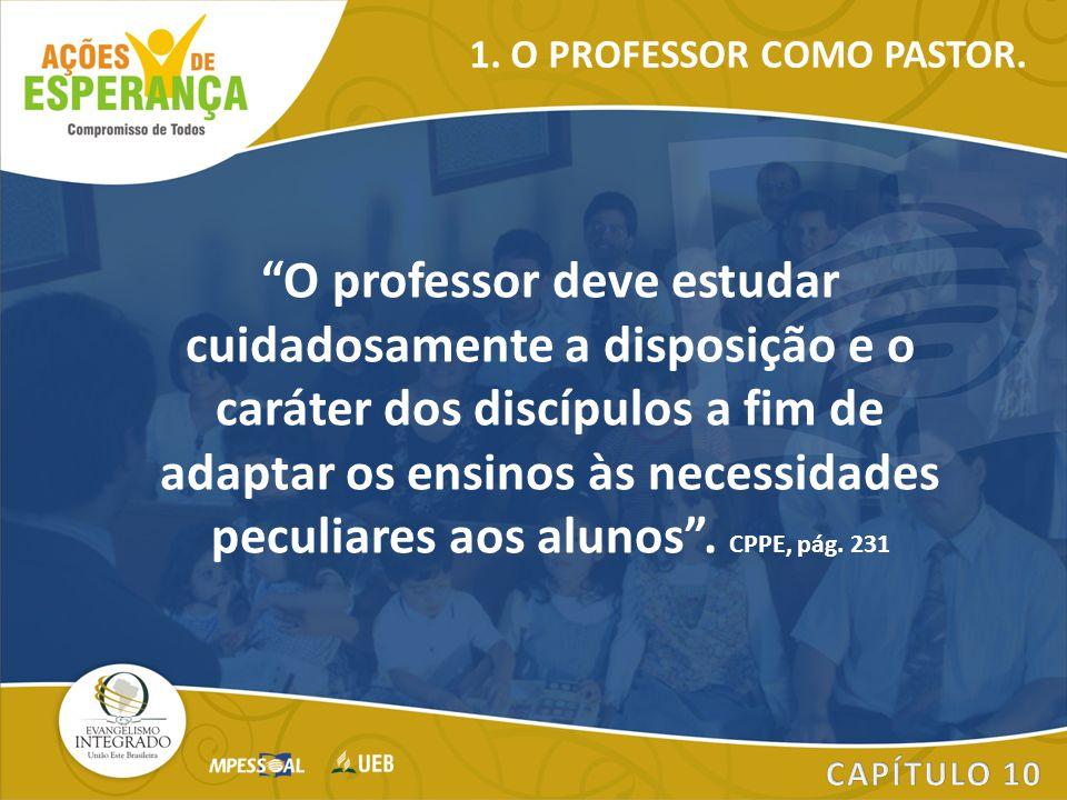 """""""O professor deve estudar cuidadosamente a disposição e o caráter dos discípulos a fim de adaptar os ensinos às necessidades peculiares aos alunos"""". C"""