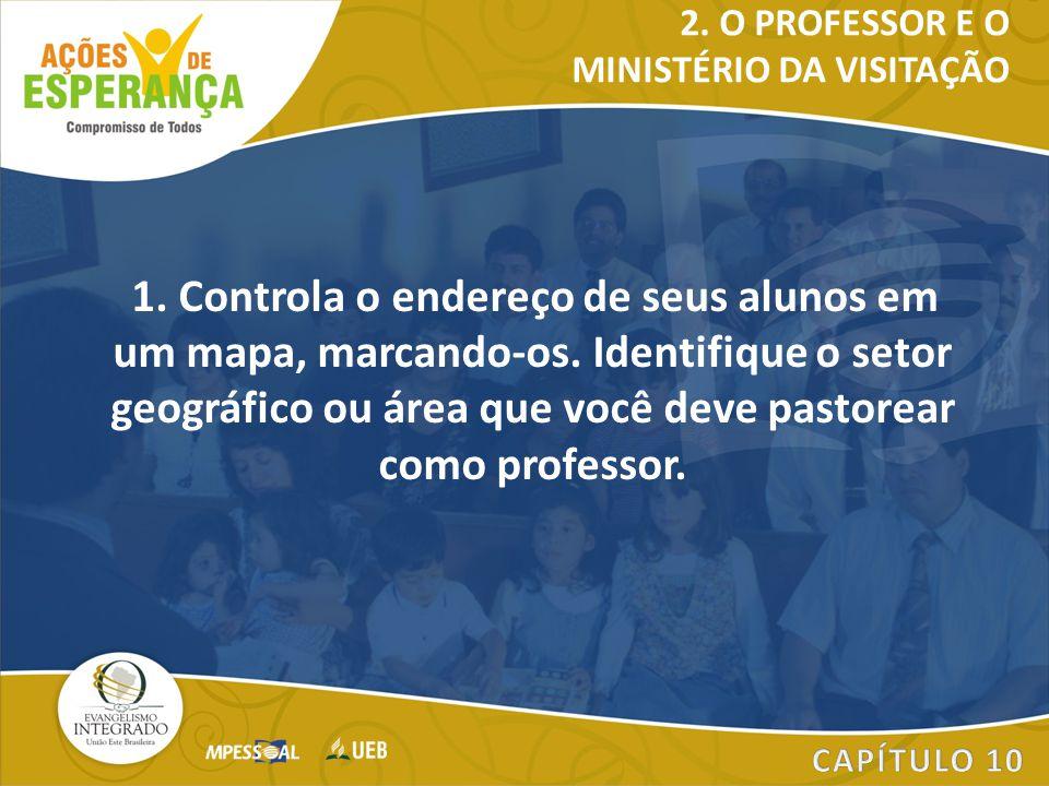 1. Controla o endereço de seus alunos em um mapa, marcando-os. Identifique o setor geográfico ou área que você deve pastorear como professor. 2. O PRO