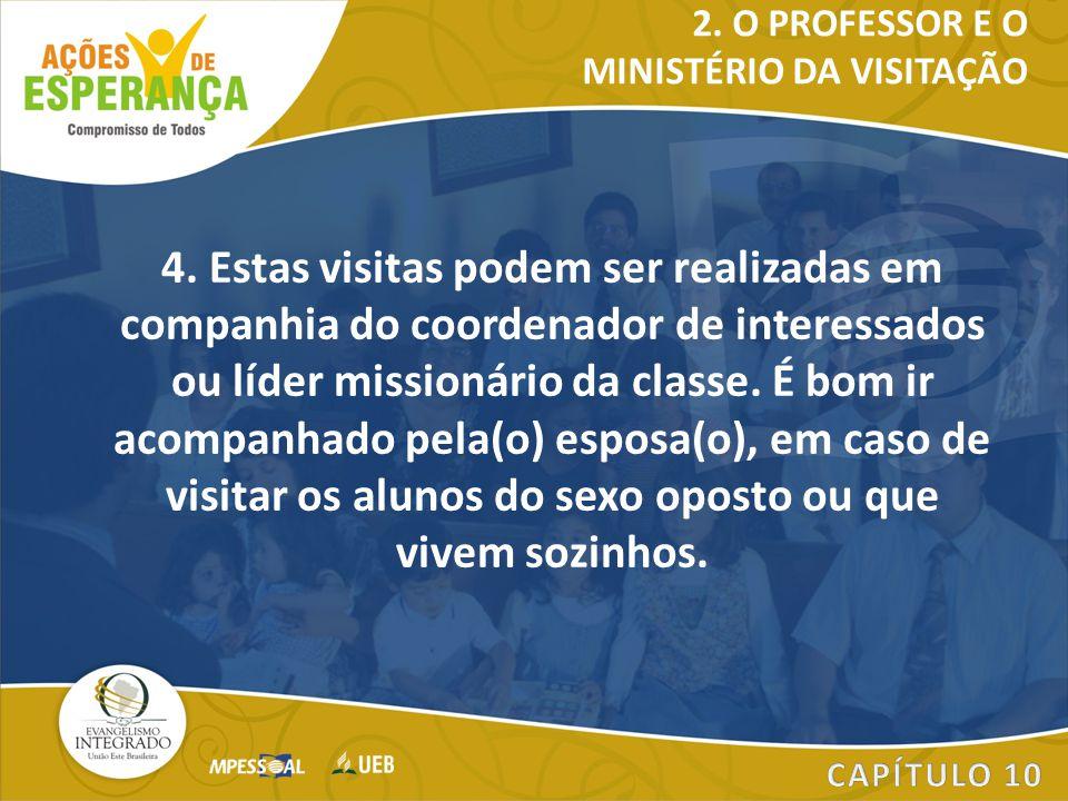 4. Estas visitas podem ser realizadas em companhia do coordenador de interessados ou líder missionário da classe. É bom ir acompanhado pela(o) esposa(
