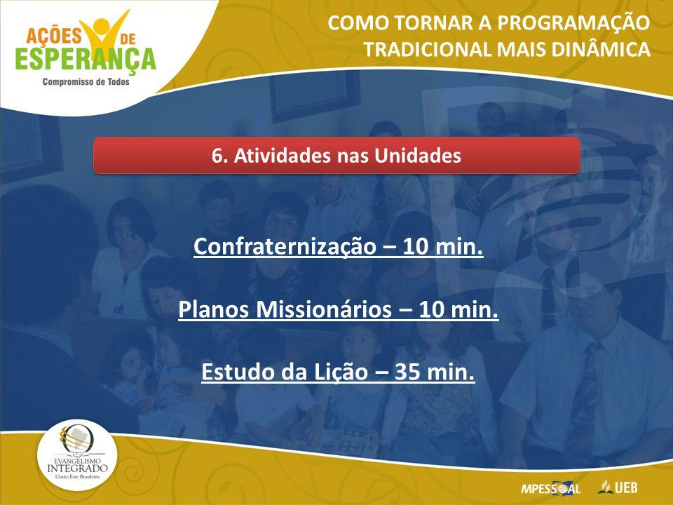 Confraternização – 10 min. Planos Missionários – 10 min. Estudo da Lição – 35 min. COMO TORNAR A PROGRAMAÇÃO TRADICIONAL MAIS DINÂMICA 6. Atividades n