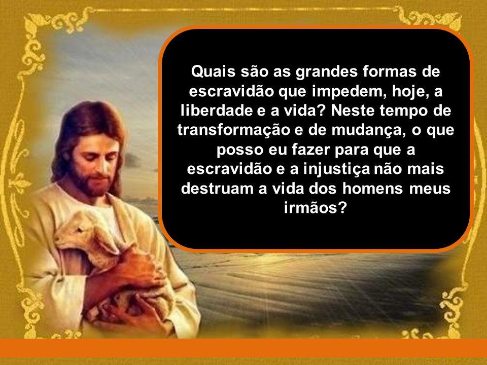 O nosso Deus é o Deus libertador, que não Se conforma com qualquer escravidão que roube a vida e a dignidade do homem e que está, permanentemente, a p