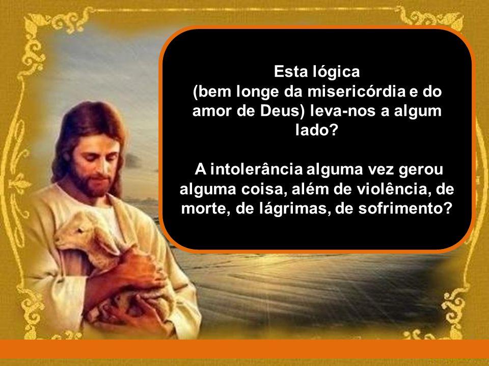 No nosso mundo, o fundamentalismo e a intransigência falam frequentemente mais alto do que o amor: mata-se, oprime-se, escraviza-se em nome de Deus; d