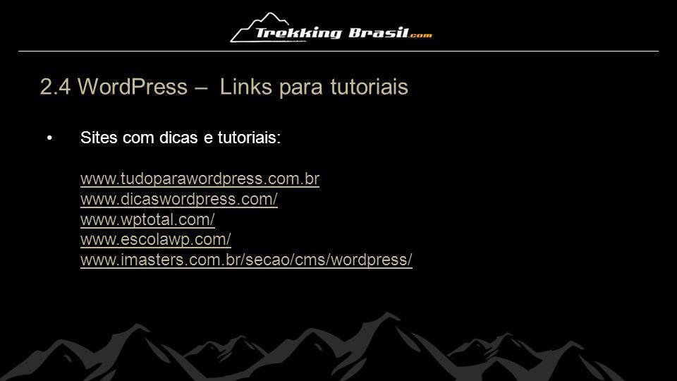 2.4 WordPress – Links para tutoriais Sites com dicas e tutoriais: www.tudoparawordpress.com.br www.dicaswordpress.com/ www.wptotal.com/ www.escolawp.c