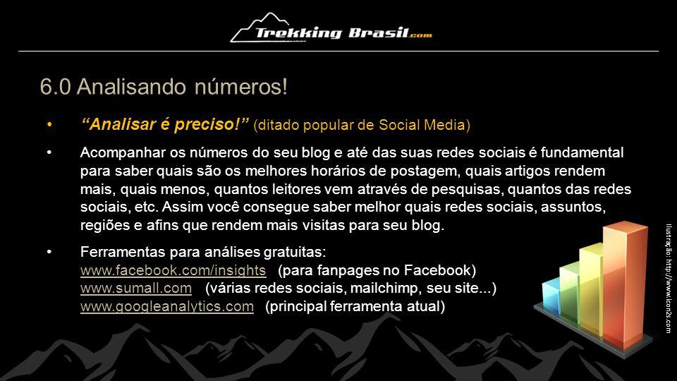 """6.0 Analisando números! """"Analisar é preciso!"""" (ditado popular de Social Media) Acompanhar os números do seu blog e até das suas redes sociais é fundam"""
