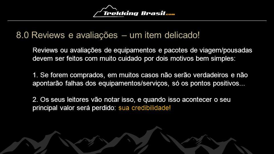 8.0 Reviews e avaliações – um item delicado! Reviews ou avaliações de equipamentos e pacotes de viagem/pousadas devem ser feitos com muito cuidado por