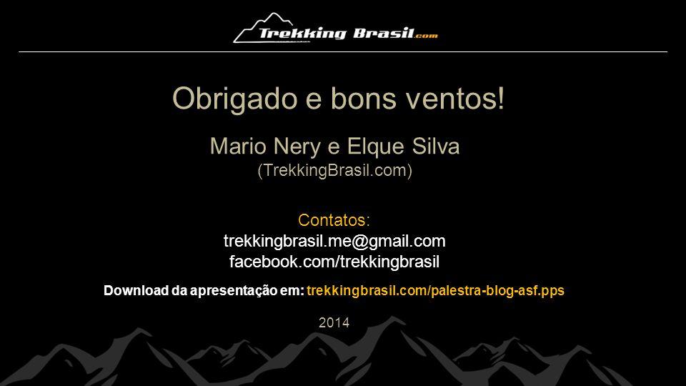 Obrigado e bons ventos! Mario Nery e Elque Silva (TrekkingBrasil.com) Contatos: trekkingbrasil.me@gmail.com facebook.com/trekkingbrasil Download da ap