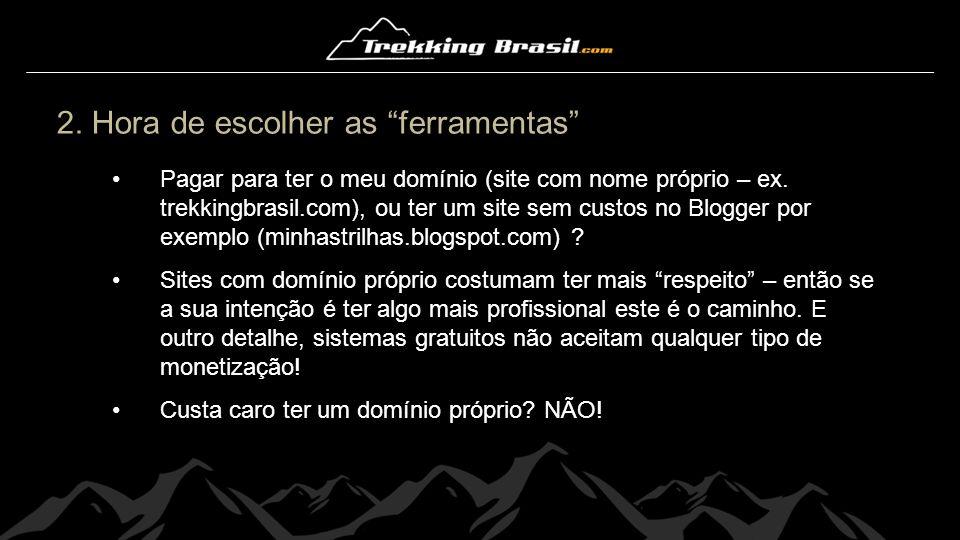 """2. Hora de escolher as """"ferramentas"""" Pagar para ter o meu domínio (site com nome próprio – ex. trekkingbrasil.com), ou ter um site sem custos no Blogg"""