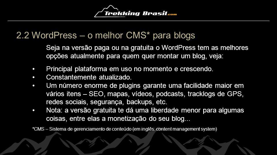 2.2 WordPress – o melhor CMS* para blogs Seja na versão paga ou na gratuita o WordPress tem as melhores opções atualmente para quem quer montar um blo