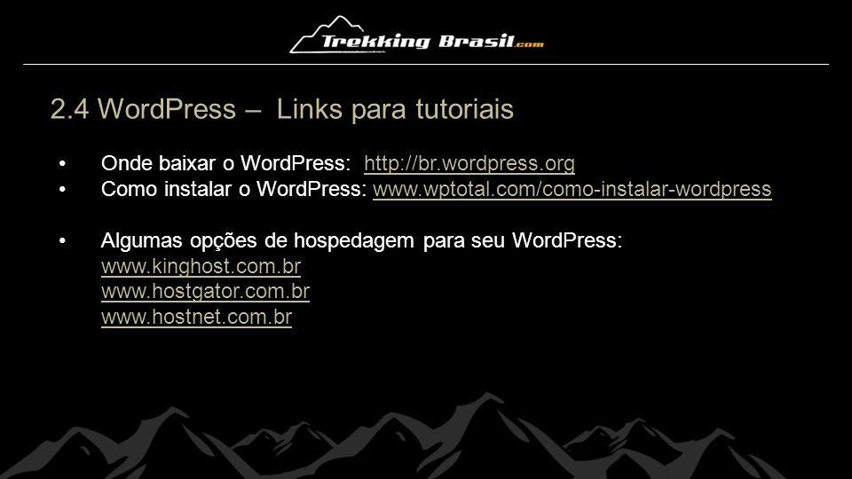 2.4 WordPress – Links para tutoriais Sites com dicas e tutoriais: www.tudoparawordpress.com.br www.dicaswordpress.com/ www.wptotal.com/ www.escolawp.com/ www.imasters.com.br/secao/cms/wordpress/