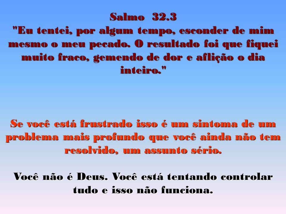 Salmo 32.3 Eu tentei, por algum tempo, esconder de mim mesmo o meu pecado.