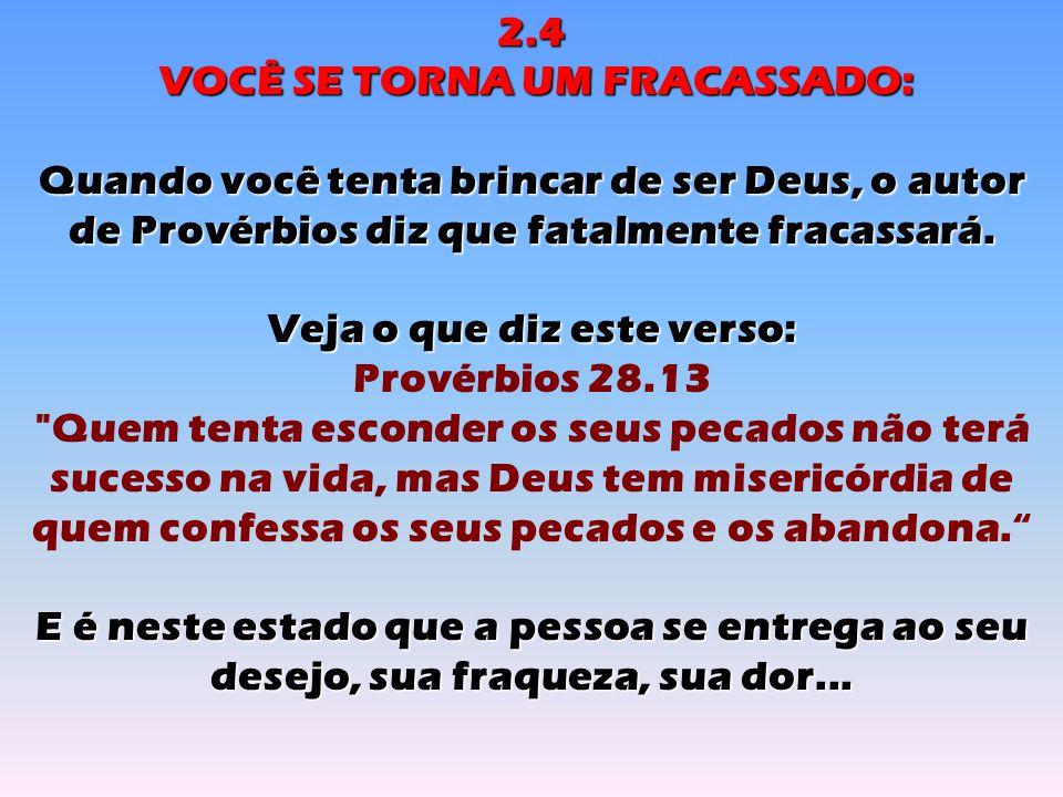 2.4 VOCÊ SE TORNA UM FRACASSADO: VOCÊ SE TORNA UM FRACASSADO: Quando você tenta brincar de ser Deus, o autor de Provérbios diz que fatalmente fracassará.